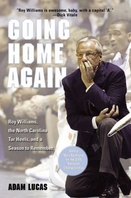 Going Home Again: Roy Williams, the North Carolina Tar Heels, and a Season to Remember