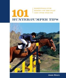 101 Hunter/Jumper Tips: Essentials for Riding on the Flat and over Fences