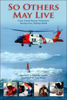 So Others May Live: Saving Lives, Defying Death with the Coast Guard's Rescue Swimmers