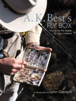 A. K. Best's Fly Box: How to Tie the Master Fly-Tyer's Patterns