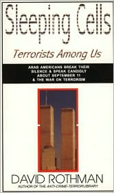 Sleeping Cells: Terrorists Among Us Arab Americans Break Their Silence & speak Candidly About September 11 & The War on Terrorism