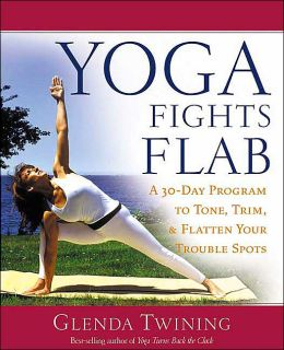 Yoga Fights Flab: A 30-Day Program to Tone, Trim, and Flatten Your Trouble Spots