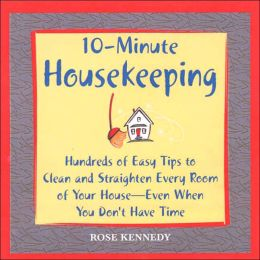 10-Minute Housekeeping: Hundreds of Easy Tips to Clean and Straighten Every Room of Your House -- Even When You Don't Have Time
