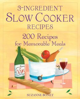 3-Ingredient Slow Cooker Recipes: 200 Recipes for Memorable Meals
