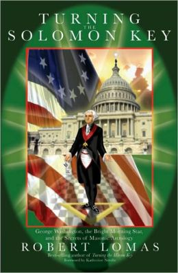 Turning the Solomon Key: George Washington, the Five Pointed Star, and the Secrets of Masonic Astrology