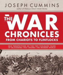 War Chronicles From Chariots to Flintlocks: 1350 B. C. to 1800 A. D.
