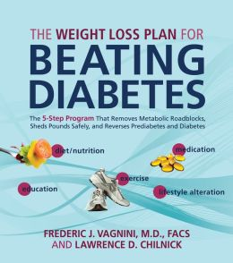 Weight Loss Plan for Beating Diabetes: The 5-Step Program That Removes Metabolic Roadblocks, Sheds Punds Safely, and Reverses Diabetes and Pre-Diabetes