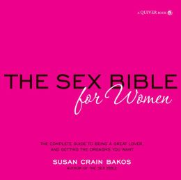 Sex Bible for Women: The Complete Guide to Being a Great Lover, and Getting the Orgasm You Want