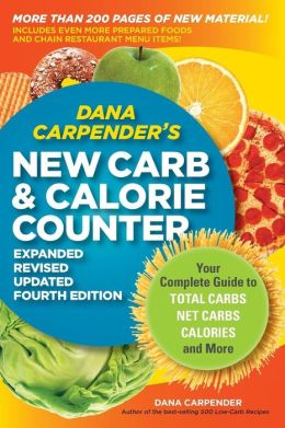 Dana Carpender's NEW Carb Counter--Expanded, Revised, and Updated: Your Complete Guide to Total Carbs, Net Carbs, Calories, and More