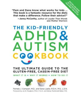 The Kid-Friendly ADHD and Autism Cookbook, Updated and Revised: The Ultimate Guide to the Gluten-Free, Casein-Free Diet