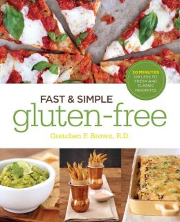 Fast and Simple Gluten-Free: 30 Minutes or Less to Fresh and Classic Favorites