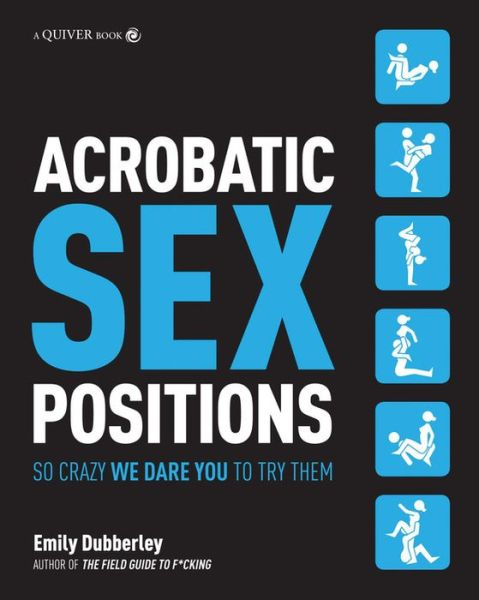 Acrobatic Sex Positions: So Crazy We Dare You to Try Them