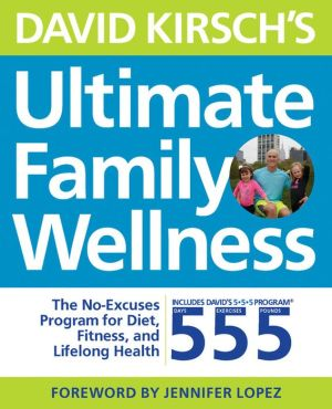 David Kirsch's Ultimate Family Wellness: The No Excuses Program for Diet, Exercise and Lifelong Health
