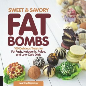 Sweet and Savory Fat Bombs: 100 Delicious Sweet and Savory Treats for Fat Fasts, Ketogenic, Paleo, and Low-Carb Diets