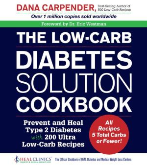 The Low-Carb Diabetes Solution Cookbook: Prevent and Heal Type 2 Diabetes with 200 Super Low-Carb Recipes - All recipes 5 total carbs or fewer!