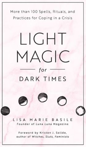 Light Magic for Dark Times: More than 100 Spells, Rituals, and Practices for Coping in a Crisis