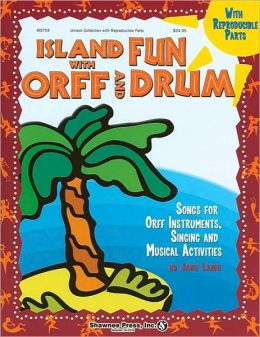 Island Fun With Orff and Drum : Songs for Orff Instruments, Singing, and Musical Activities