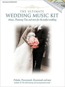 The Ultimate Wedding Music Kit: Music, Planning Tips and More for the Perfect Wedding