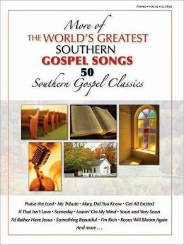More of the Worlds Greatest Southern Gospel Songs: 50 Southern Gospel Classics