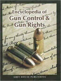 Encyclopedia of Gun Control and Gun Rights