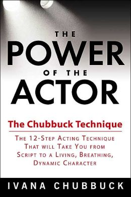 The Power of the Actor: The Chubbuck Technique: The 12-Step Acting Technique that Will Take You from Script to a Living, Breathing, Dynamic Character