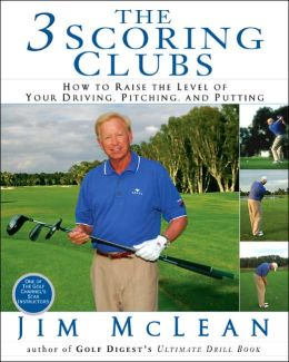The 3 Scoring Clubs: How to Raise the Level of Your Driving, Pitching, and Putting