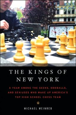 The Kings of New York: A Year Among the Geeks, Oddballs, and Genuises Who Make Up America's Top High School Chess Team