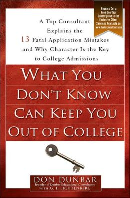 What You Don't Know Can Keep You Out of College: A Top Consultant Explains the 13 Fatal Application Mistakesand Why Character Isthe Key to College Admissions