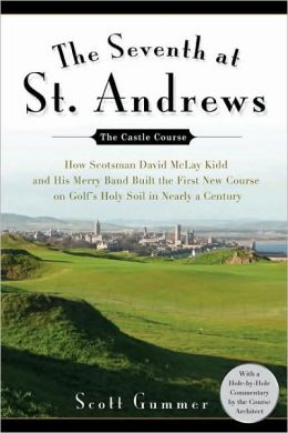 The Seventh at St. Andrews: How Scotsman David McLay Kidd and His Ragtag Band Built theFirst New Course onGolf's Holy Soil in Nearly a Century