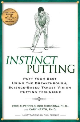 Instinct Putting: Putt Your Best Using the Breakthrough, Science-Based TargetVision Putting Technique
