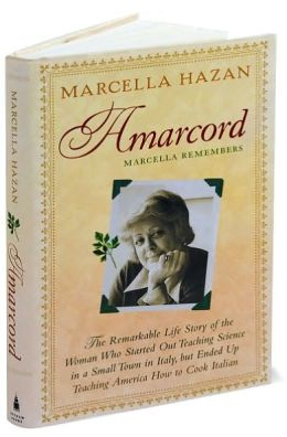 Amarcord: Marcella Remembers: The Remarkable Life Story of the Woman Who Started Out Teaching Science in a Small Town in Italy, but Ended up Teaching America How to Cook Italian