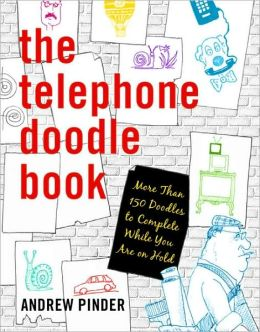 The Telephone Doodle Book: More Than 150 Doodles to Complete While You Are on Hold