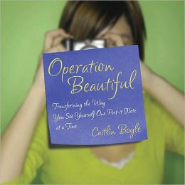 Operation Beautiful: Transforming the Way You See Yourself One Post-it Note at aTime