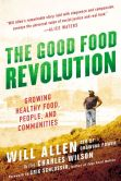Book Cover Image. Title: The Good Food Revolution:  Growing Healthy Food, People, and Communities, Author: Will Allen