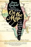 Book Cover Image. Title: On the Map:  A Mind-Expanding Exploration of the Way the World Looks, Author: Simon Garfield
