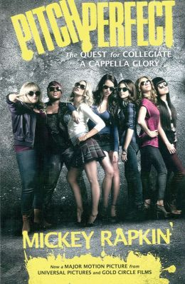 Pitch Perfect: The Quest for Collegiate A Cappella Glory (Movie Tie-in)