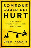 Book Cover Image. Title: Someone Could Get Hurt:  A Memoir of Twenty-First-Century Parenthood, Author: Drew Magary