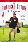 Book Cover Image. Title: An American Caddie in St. Andrews:  Growing Up, Girls, and Looping on the Old Course, Author: Oliver Horovitz