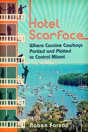 Book Hotel Scarface: Where Cocaine Cowboys Partied and Plotted to Control Miami