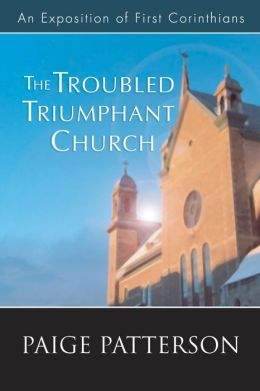 The Troubled Triumphant Church: An Exposition of First Corinthians