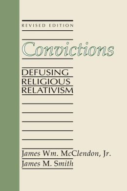 Convictions: Defusing Religious Relativism