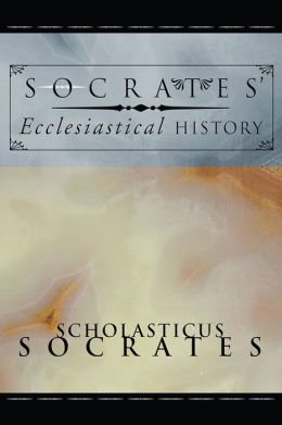 Socrates' Ecclesiastical History: According to the Text of Hussey