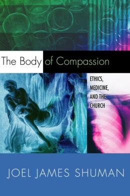The Body of Compassion: Ethics, Medicine, and the Church