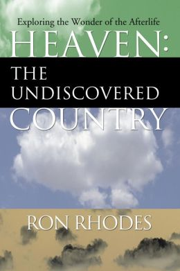 Heaven: The Undiscovered Country: Exploring the Wonder of the Afterlife