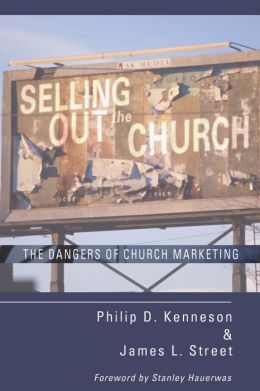 Selling Out the Church: The Dangers of Church Marketing
