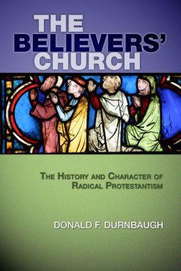 The Believers' Church: The History and Character of Radical Protestantism