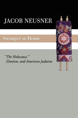 Stranger at Home: The Holocaust, Zionism, and American Judaism