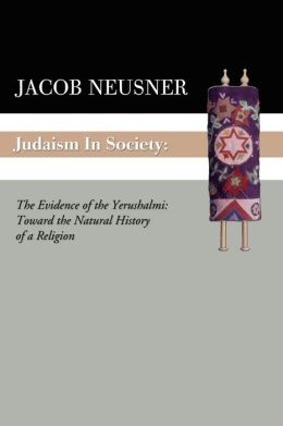 Judaism in Society: The Evidence of the Yerushalmi: Toward the Natural History of a Religion