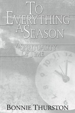 To Everything a Season: A Spirituality of Time