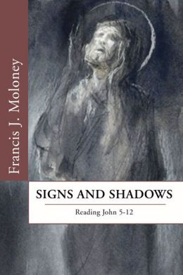 Signs and Shadows: Reading John 5-12